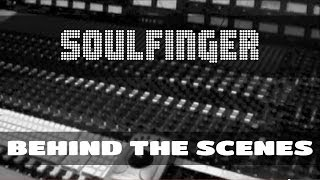 SOULFINGER: Behind the scenes