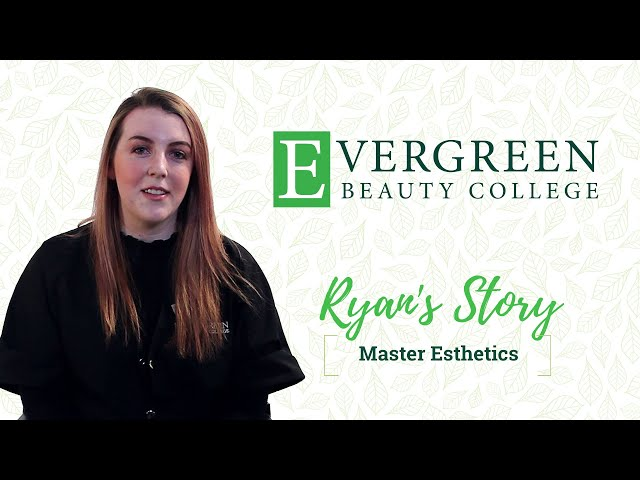 Ryan's Master Esthetic Story   Evergreen Beauty College