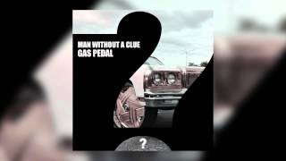 Man Without A Clue - Gas Pedal (original mix [Clueless Music]