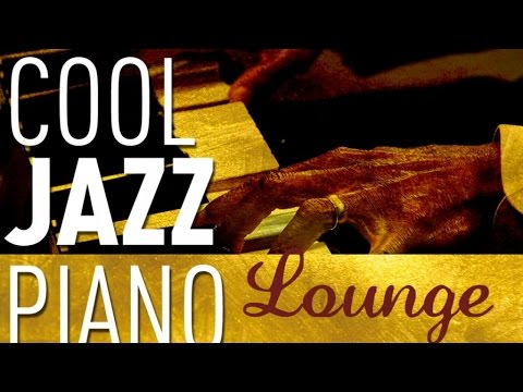 Cool Jazz Piano Lounge - Smooth Jazz & Chill Out,...