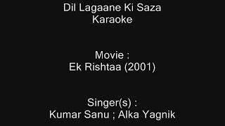 Dil Lagaane Ki Saza - Karaoke - Ek Rishtaa (2001) - Kumar Sanu ; Alka Yagnik
