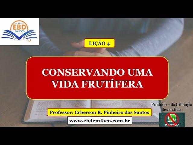 LIÇÃO 4 - CONSERVANDO UMA VIDA FRUTÍFERA