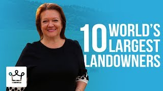 Top 10 Largest Landowners In The World