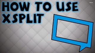 How to Use Xsplit Broadcaster  The Basics 2017 (PC)