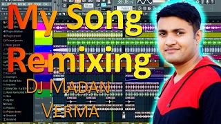 My Song Remixing - DJ madan verma