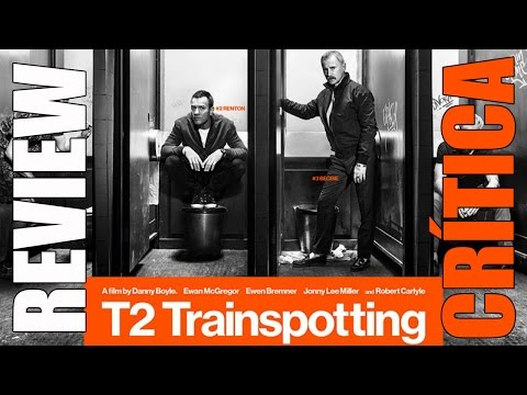 Trainspotting 2 - T2 - CRÍTICA - REVIEW - OPINIÓN - John Doe - Danny Boyle - Ewan McGregor