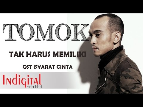 TOMOK - Tak Harus Memiliki (Official Music Video OST Isyarat Cinta)
