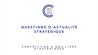  🇷🇺 Questions d'actualité stratégique - 2. Compétition et équilibre stratégiques | IEC-IES