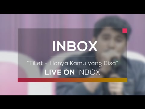 Tiket - Hanya Kamu yang Bisa (Live on Inbox)