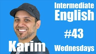 Intermediate English with Karim #43