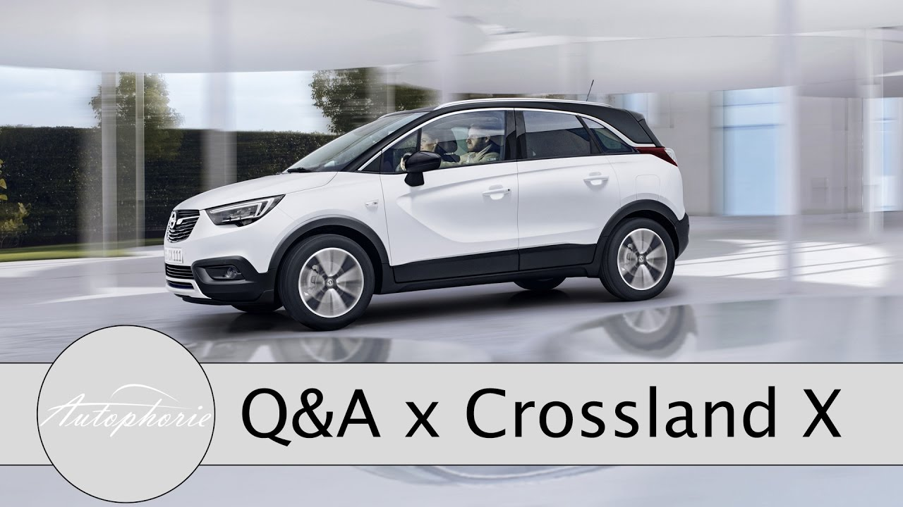 opel crossland x: eure fragen - fabian antwortet (unterschiede psa