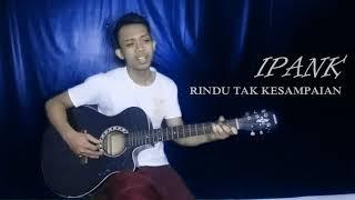 Rindu Tak Kesampaian- Cover  by Ipank