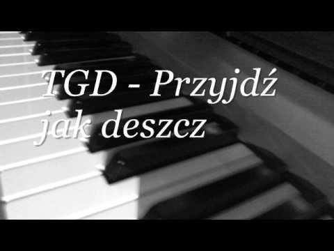 TGD - Przyjdź jak deszcz