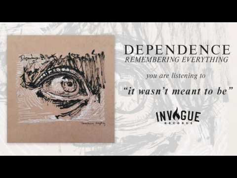 Dependence - It Wasn't Meant To Be