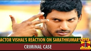 Vishal's Reaction On Sarathkumar's Criminal Case spl tamil hot video news 09-10-2015 Thanthi TV
