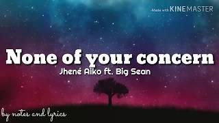 Jhené Aiko ft.Big Sean - None of your concern (Lyrics)