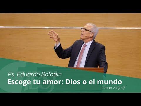 """""""Escoge tu amor: Dios o el mundo"""" Ps. Eduardo Saladín"""