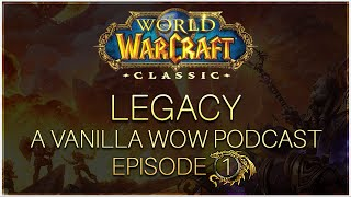 Legacy - The Vanilla WoW Podcast #1 | Elysium Opening, Leveling, First 60, Nostalrius vs Elysium