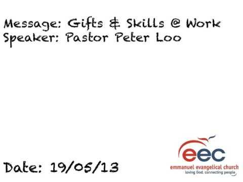 Gifts & Skills @ Work  Pastor Peter Loo - 19/05/13