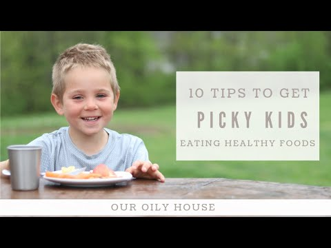 10 Tips to Get Picky Eaters to Eat Healthy Foods
