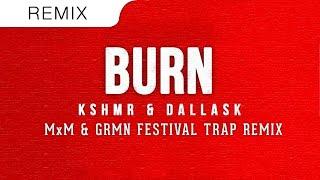 KSHMR DallasK Burn MxM GRMN Festival Trap Remix