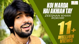 Video Koi Marda Hai Akhian Tay. New Super hit song 2017 Zeeshan Khan Rokhri download MP3, 3GP, MP4, WEBM, AVI, FLV Agustus 2018
