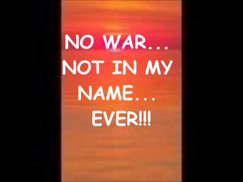 NO WAR ... NOT IN MY NAME