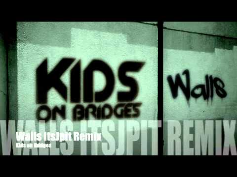 Kids On Bridges - Walls - ItJjpit Remix