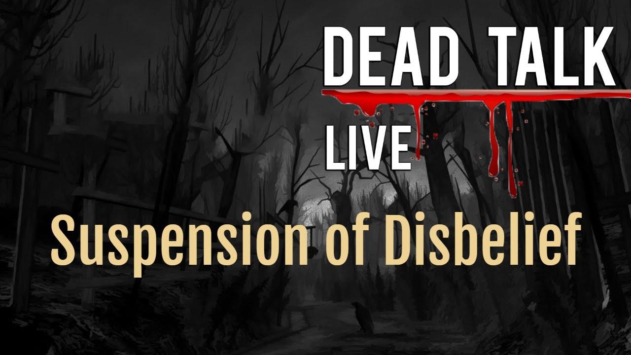 Dead Talk Live Suspension of Disbelief