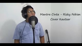 Download Mantra Cinta - Rizky febian Cover Kautsar