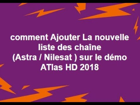 comment ajouter la nouvelle liste des cha ne astra nilesat sur le d mo atlas hd 2018 youtube. Black Bedroom Furniture Sets. Home Design Ideas