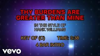 Hank Williams - Thy Burdens Are Greater Than Mine (Karaoke)