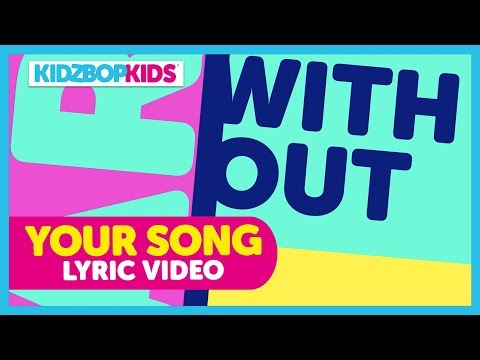KIDZ BOP Kids - Your Song (Lyric Video) [KIDZ BOP 2018] #ReadAlong
