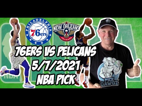 NBA Betting Pick: Philadelphia 76ers vs New Orleans Pelicans 5/7/21 Free NBA Pick and Prediction