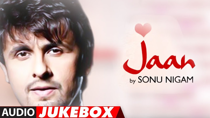 jaan sonu nigam full album songs audio jukebox  superhit hindi pop album