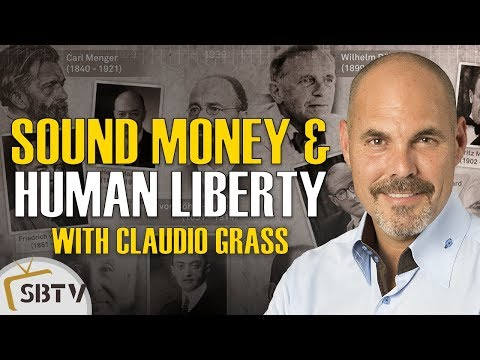 Claudio Grass - Sound Money & Human Liberty Are Inextricably Linked
