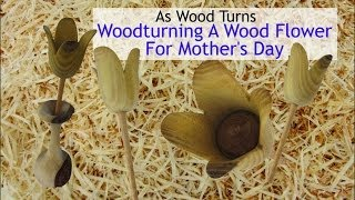 Woodturning A Wood Flower For Mother's Day
