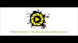 Teflon Brothers - Hubba Bubba (Metal Cover)