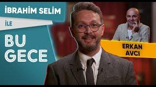 İbrahim Selim ile Bu Gece: Erkan Avcı, Çukur,  Adriana Lima, Dua Lipa