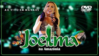 Baixar DVD Promocional - JOELMA Na Amazônia (Ao Vivo Em Manaus) [Completo]