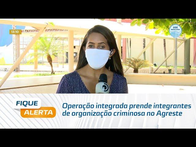 Operação integrada prende integrantes de organização criminosa no Agreste