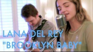 Lana Del Rey - Brooklyn Baby cover - Hannah Claire ft. Ben Garnett