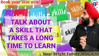 Talk About A Skill That Takes A long Time To Learn   New IELTS Cue Card 2019  Best Answer 8.0