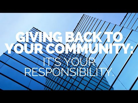 Giving back to your community: It's your responsibility.