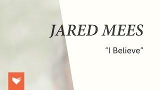 Jared Mees - I Believe