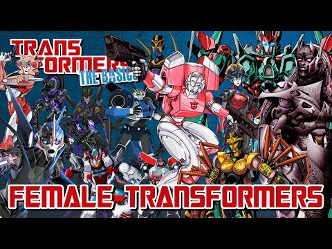 TRANSFORMERS: THE BASICS on FEMALE TRANSFORMERS