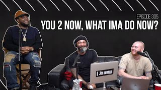 The Joe Budden Podcast Episode 305 | You 2 Now, What I'ma Do Now?