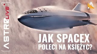 Jak SpaceX poleci na księżyc, Starship i Falcon Super Heavy - AstroLive