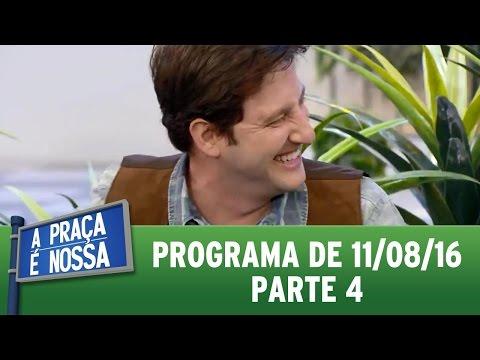 A Praça É Nossa (11/08/16) - Parte 4