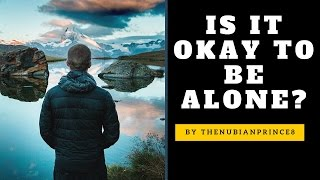 how to enjoy being by yourself is it okay to be alone